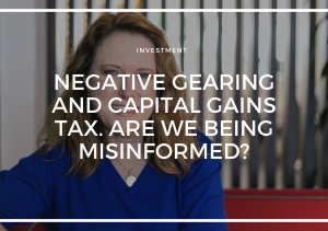 THE FEDERAL ELECTION; NEGATIVE GEARING AND CAPITAL GAINS TAX. ARE WE BEING MISINFORMED?