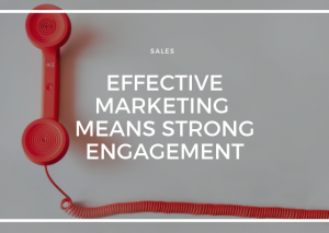 EFFECTIVE MARKETING MEANS STRONG ENGAGEMENT WITH THE RIGHT BUYERS