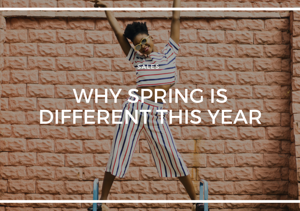 WHY SPRING IS DIFFERENT THIS YEAR