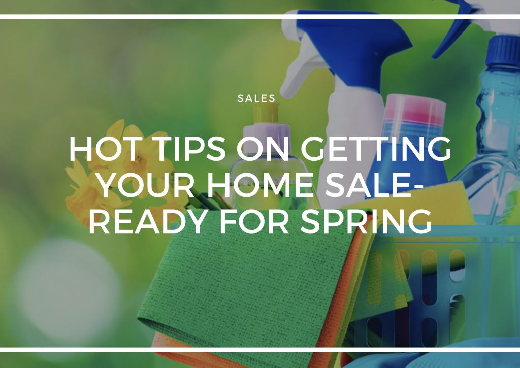 HOT TIPS ON GETTING YOUR HOME SALE-READY FOR SPRING