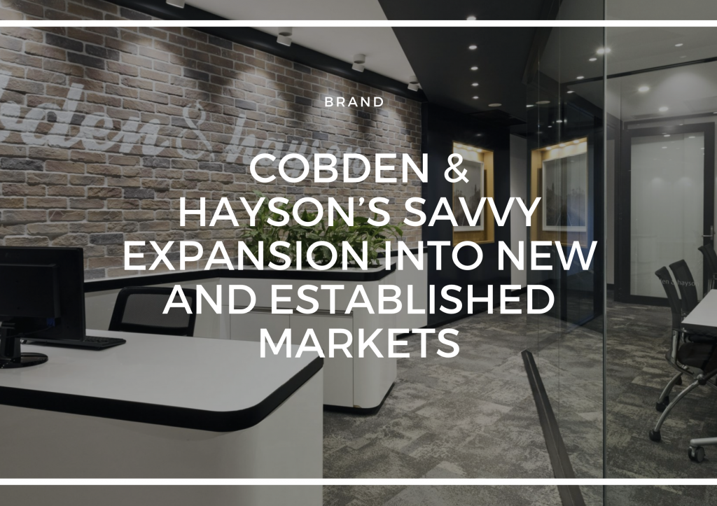 COBDEN & HAYSON'S SAVVY EXPANSION INTO NEW ESTABLISHED MARKETS.