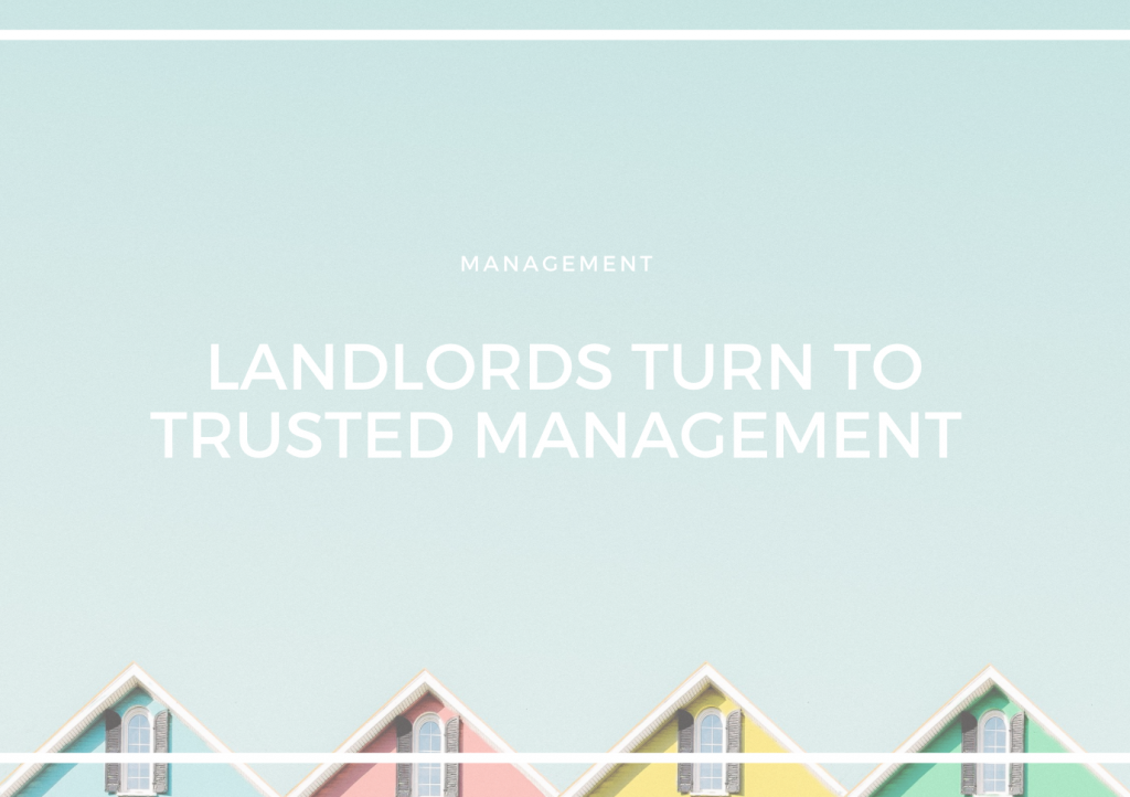 LANDLORDS TURN TO TRUSTED MANAGEMENT