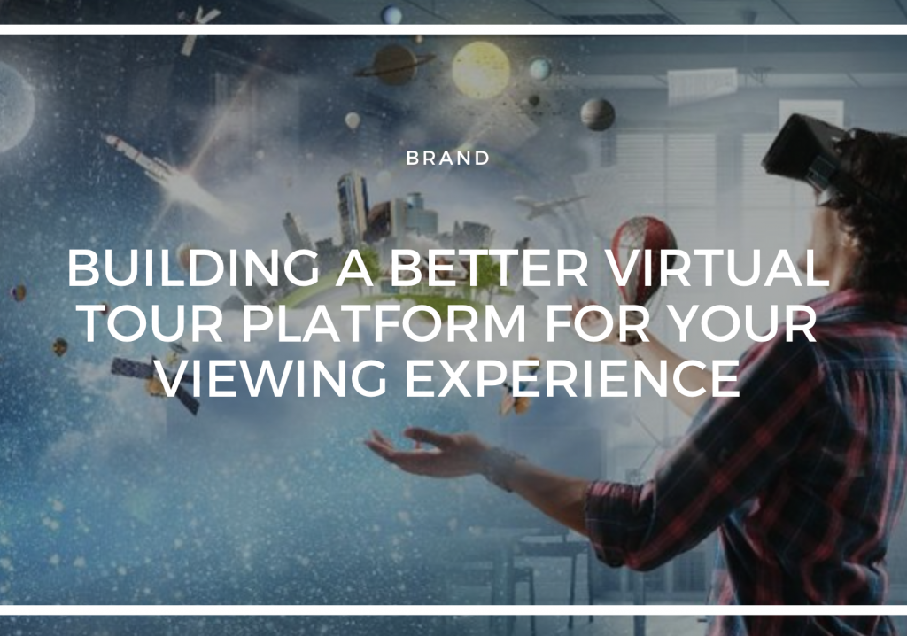 BUILDING A BETTER VIRTUAL TOUR PLATFORM FOR YOUR VIEWING EXPERIENCE