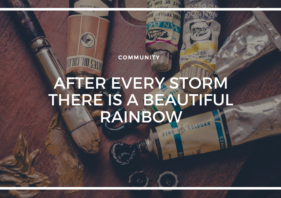 AFTER EVERY STORM THERE IS A BEAUTIFUL RAINBOW…
