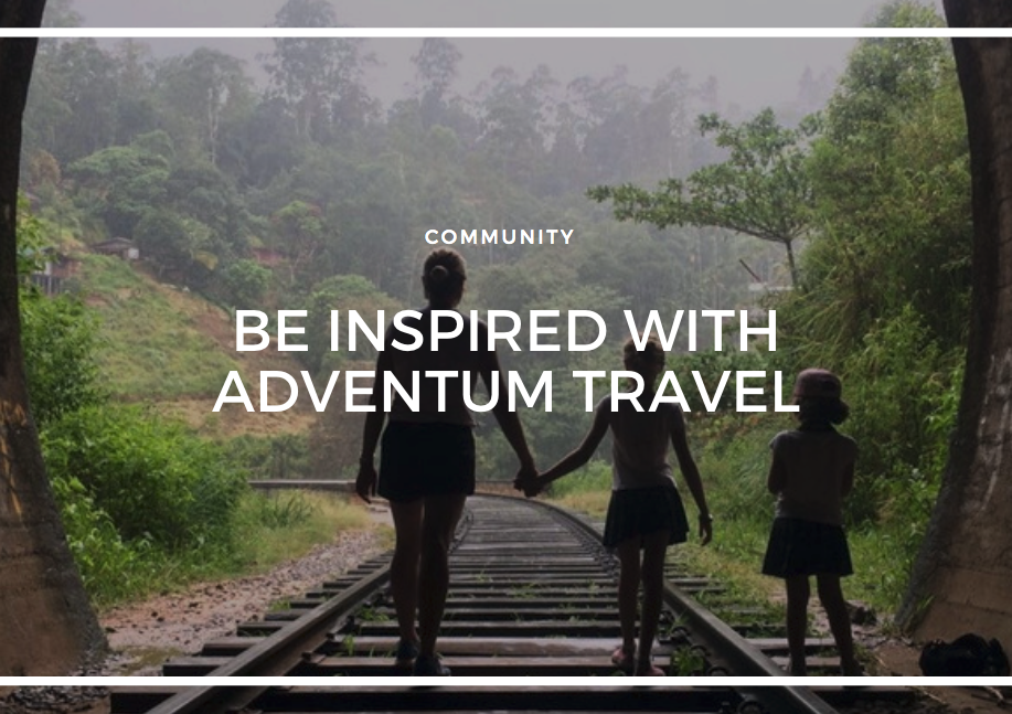 BE INSPIRED WITH ADVENTUM TRAVEL
