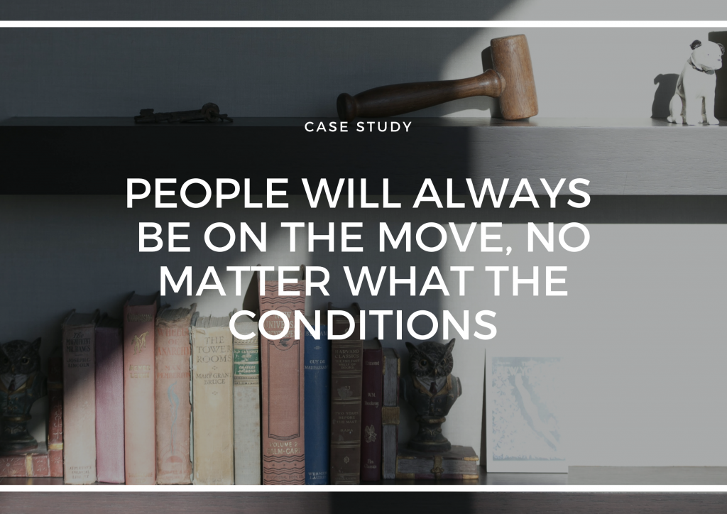 PEOPLE WILL ALWAYS BE ON THE MOVE, NO MATTER WHAT THE CONDITIONS