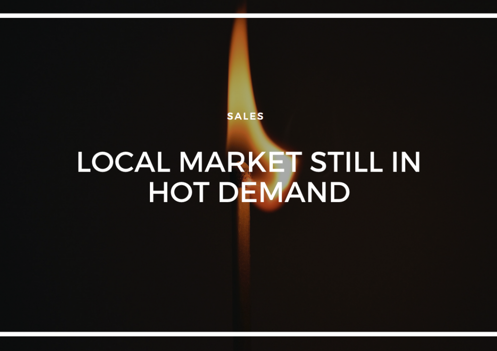 LOCAL MARKET STILL IN HOT DEMAND