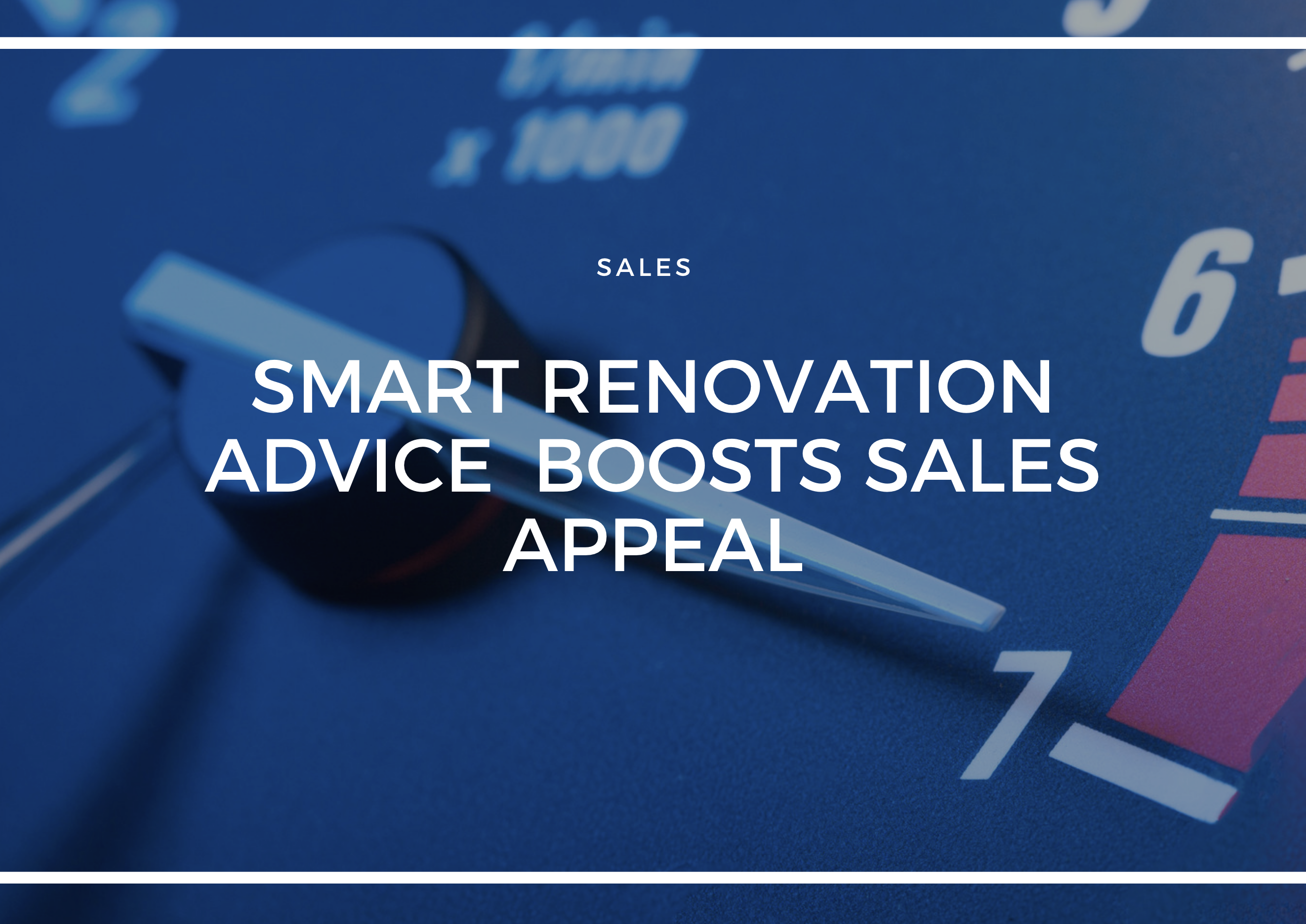 SMART RENOVATION ADVICE BOOSTS SALES APPEAL