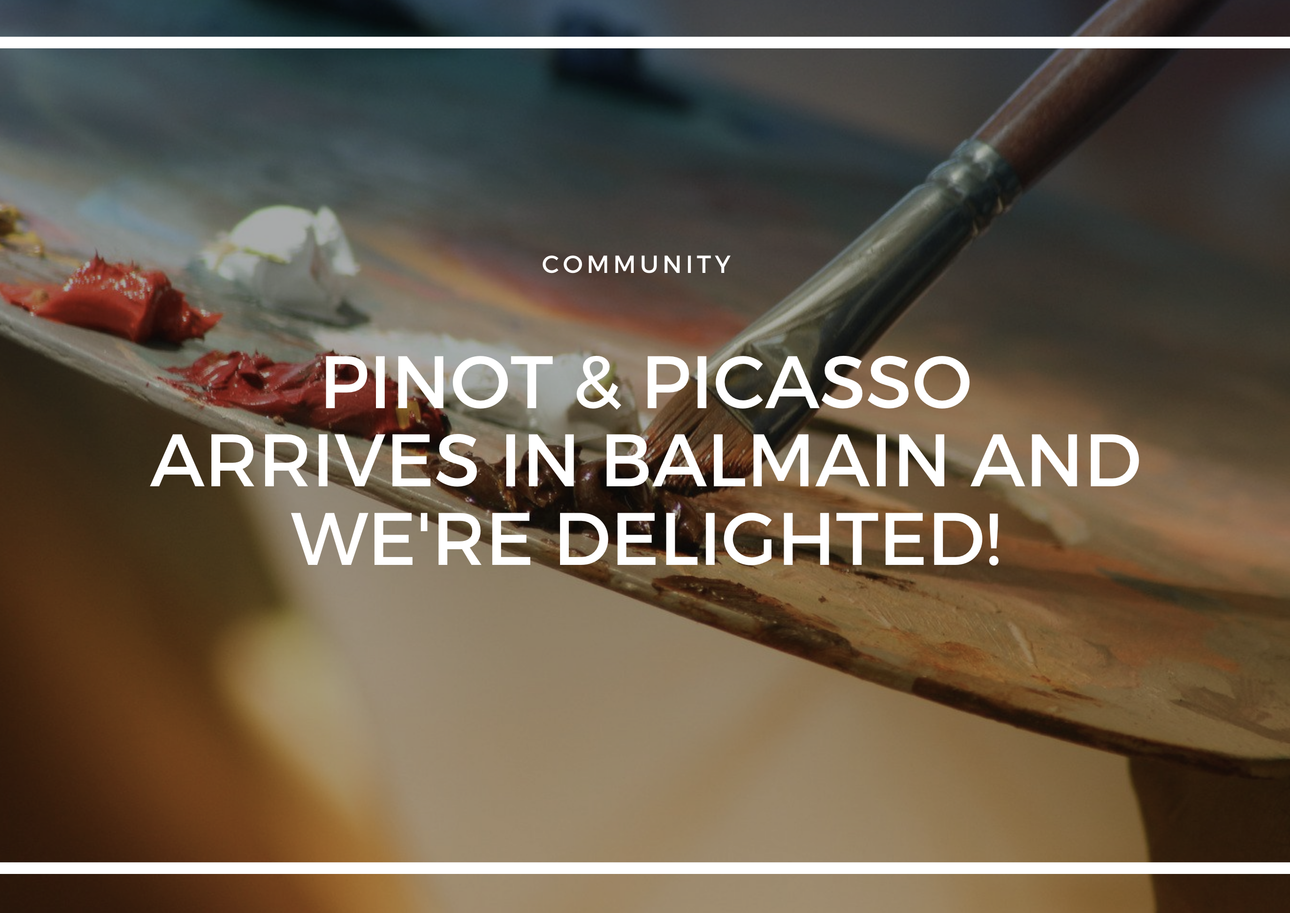 PINOT & PICASSO ARRIVES IN BALMAIN AND WE'RE DELIGHTED!