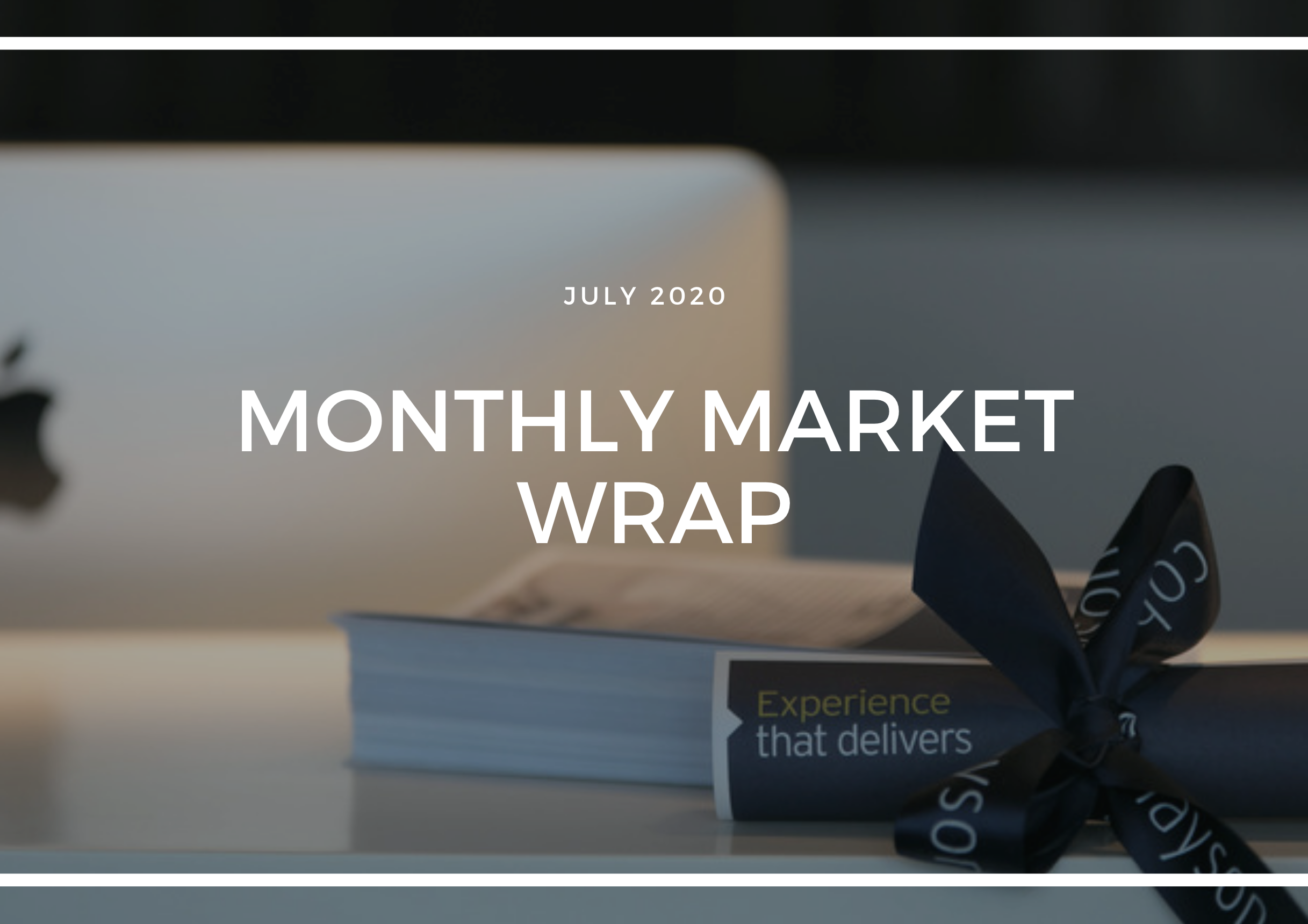 MONTHLY MARKET WRAP - JULY 2020
