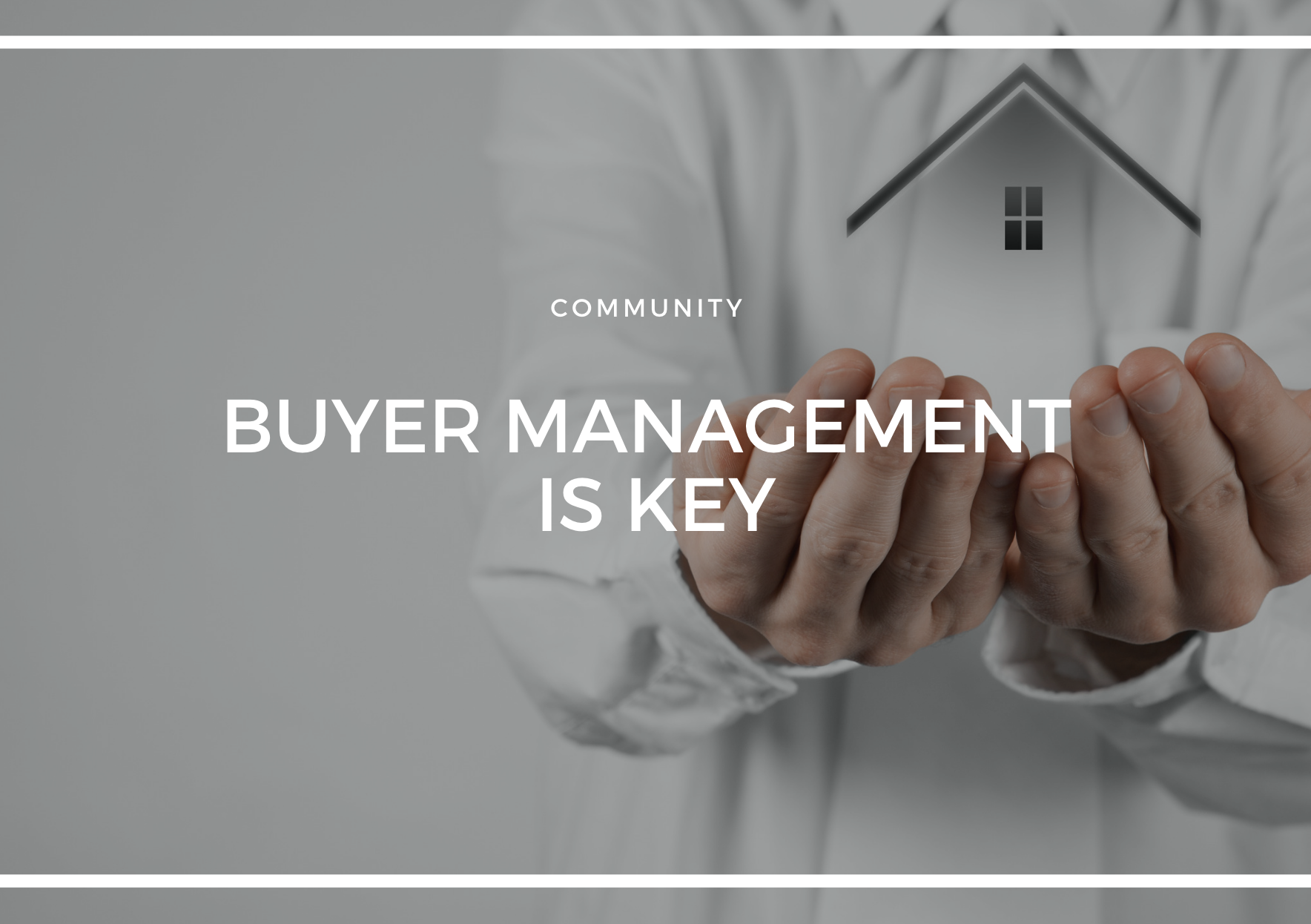 BUYER MANAGEMENT IS KEY
