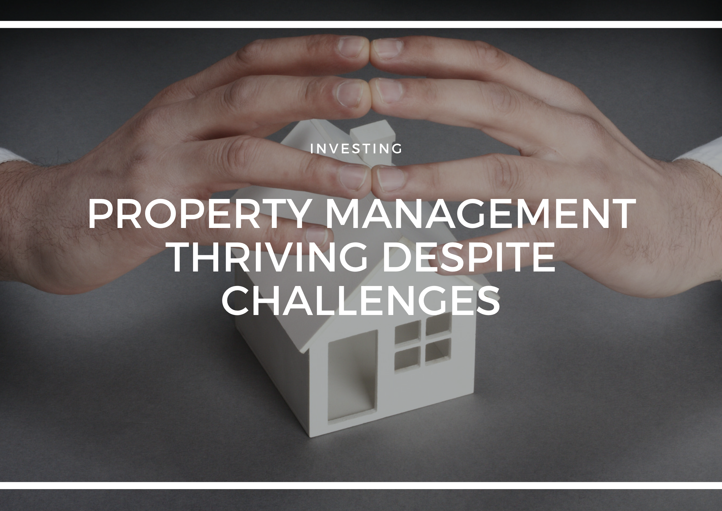 PROPERTY MANAGEMENT THRIVING DESPITE CHALLENGES