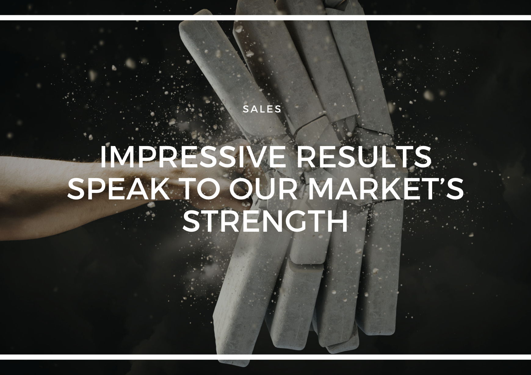 IMPRESSIVE RESULTS SPEAK TO OUR MARKET'S STRENGTH