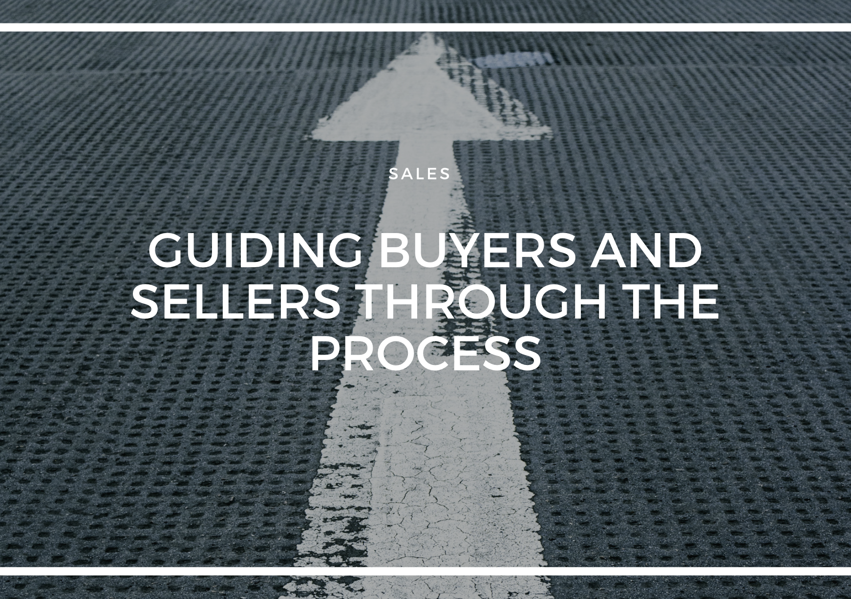 GUIDING BUYERS AND SELLERS THROUGH THE PROCESS.