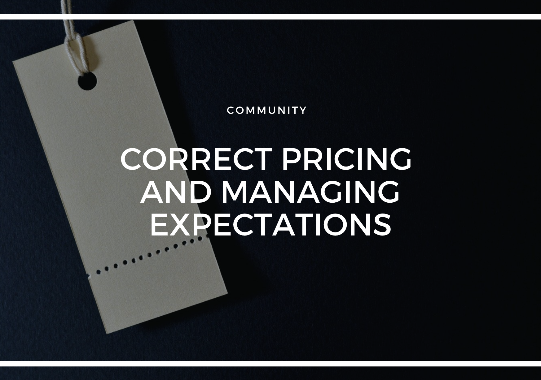 CORRECT PRICING AND MANAGING EXPECTATIONS