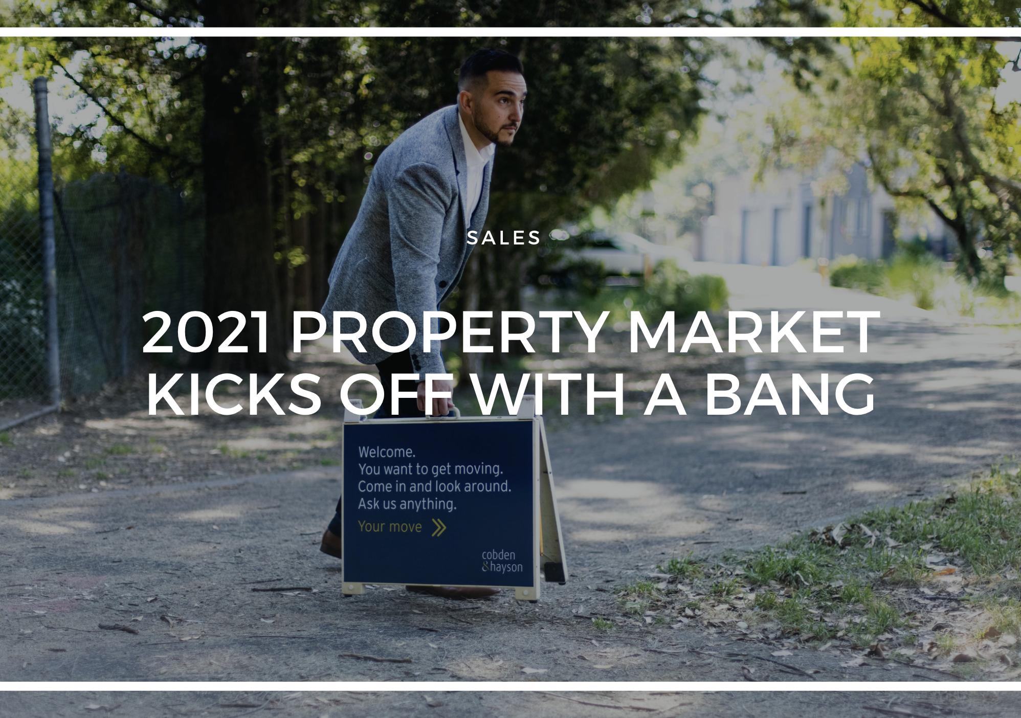 2021 PROPERTY MARKET KICKS OFF WITH A BANG
