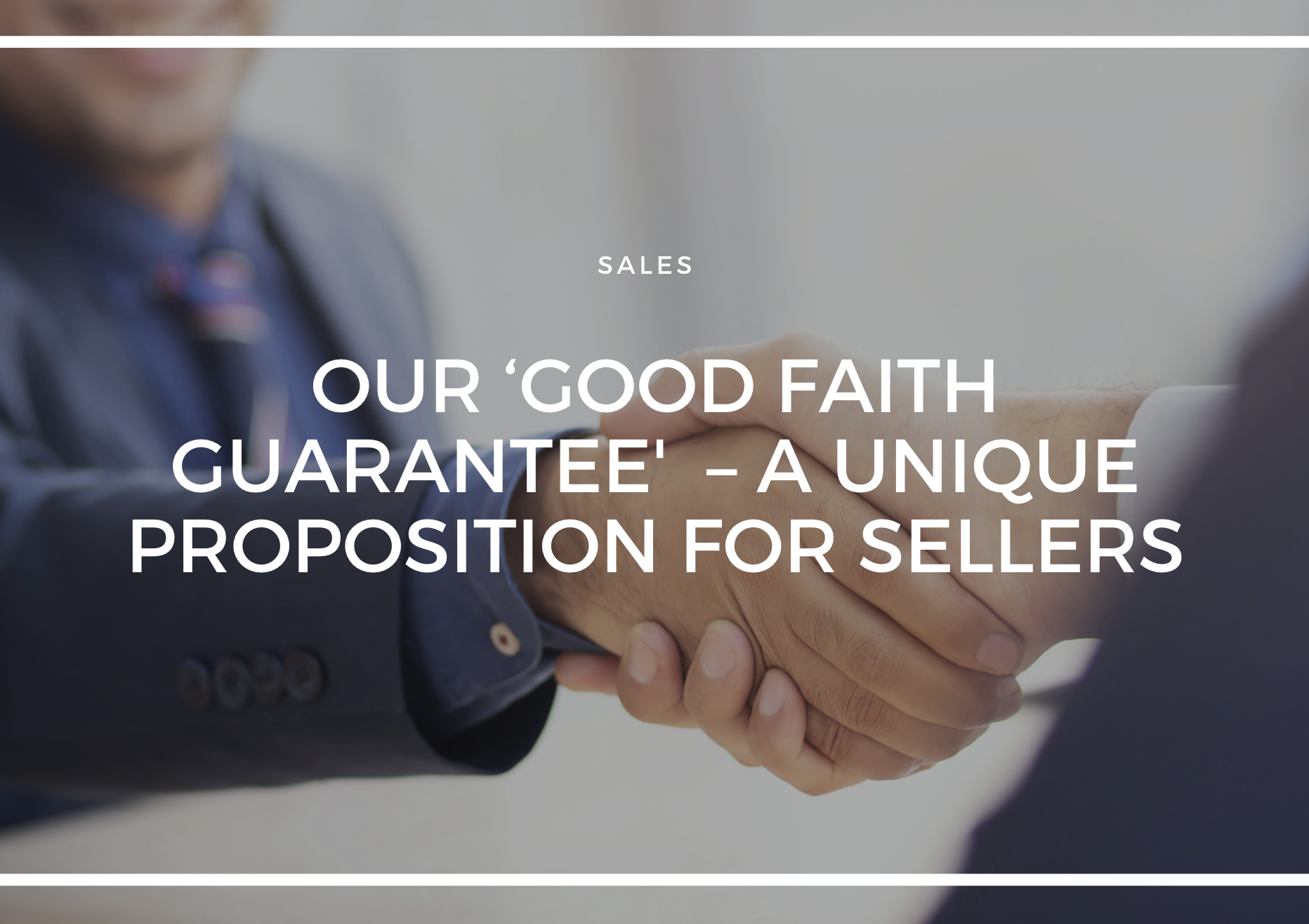 OUR 'GOOD FAITH GUARANTEE' – A UNIQUE PROPOSITION FOR SELLERS