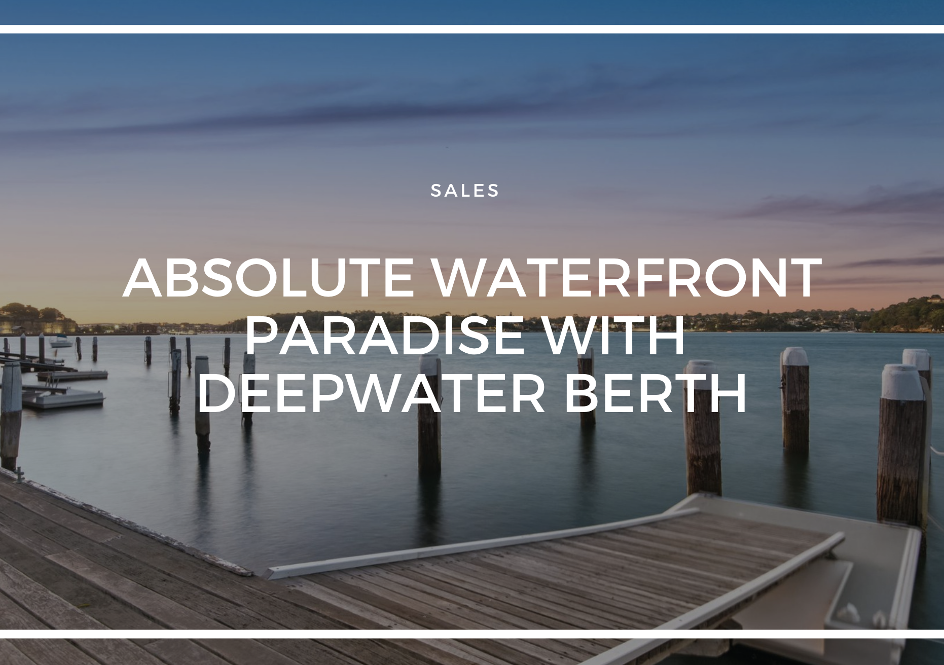 ABSOLUTE WATERFRONT PARADISE WITH DEEPWATER BERTH