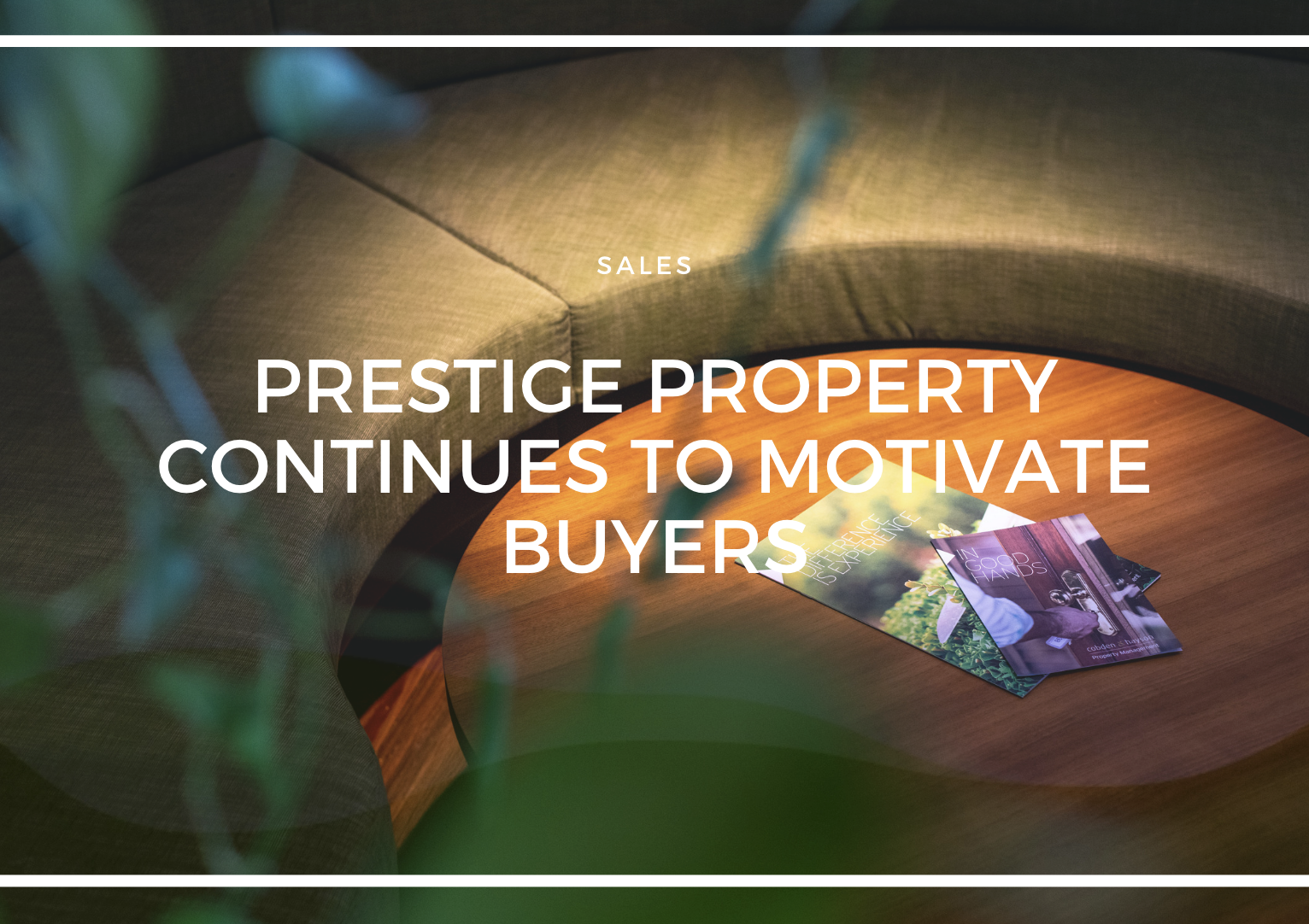 PRESTIGE PROPERTY CONTINUES TO MOTIVATE BUYERS